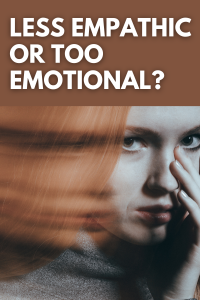 Getting Less Empathic or Too Emotional - Mental health issues 2021