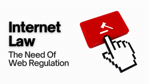 The Need Of Internet Law And Web Regulation - Online Rules