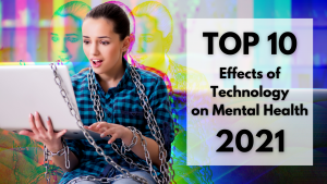 Top 10 Effects of Technology on Mental Health (2021)