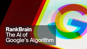 RankBrain: The Artificial Intelligence And Secret of Google's Algorithm
