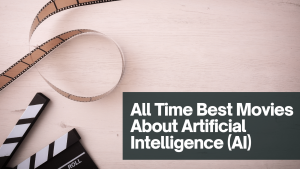 All Time Best Movies About Artificial Intelligence (AI)