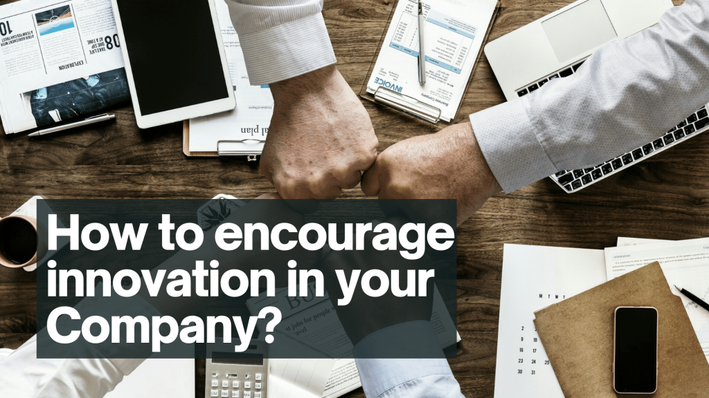 Business Innovation: How to encourage innovation in your Company?