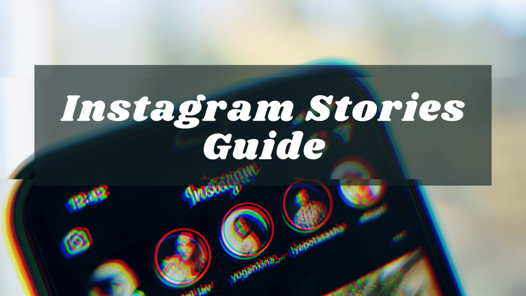 Instagram Stories Guide What to Post and How to Schedule.